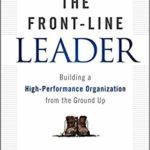 Van Gorder - The Front-Line Leader: Building a High-Performance Organization from the Ground Up: Van Gorder, Chris: 0884809258523: Amazon.com: Books