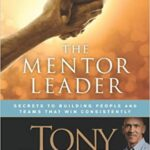 Dungy - The Mentor Leader: Secrets to Building People and Teams That Win Consistently: Dungy, Tony, Whitaker, Nathan, Caldwell, Jim: 9781414338040: Amazon.com: Books