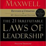 Maxwell - The 21 Irrefutable Laws of Leadership: Follow Them and People Will Follow You (10th Anniversary Edition): John C. Maxwell, Steven R. Covey: 0020049075890: Amazon.com: Books