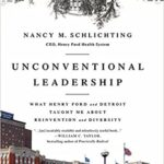Schlitchting - Unconventional Leadership: What Henry Ford and Detroit Taught Me About Reinvention and Diversity: Schlichting, Nancy M: 9781629561547: Amazon.com: Books